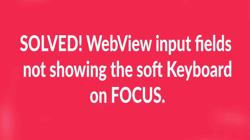 android webview input fields not showing keyboard