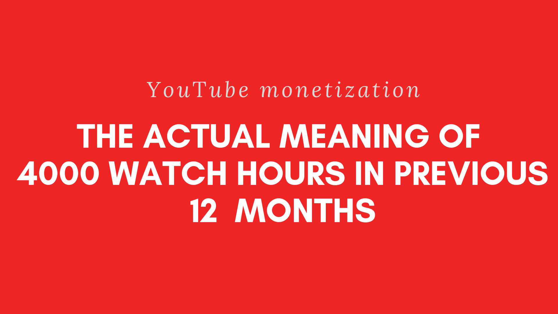 the actual meaning of youtube 4000 watch hours in previous 12 months