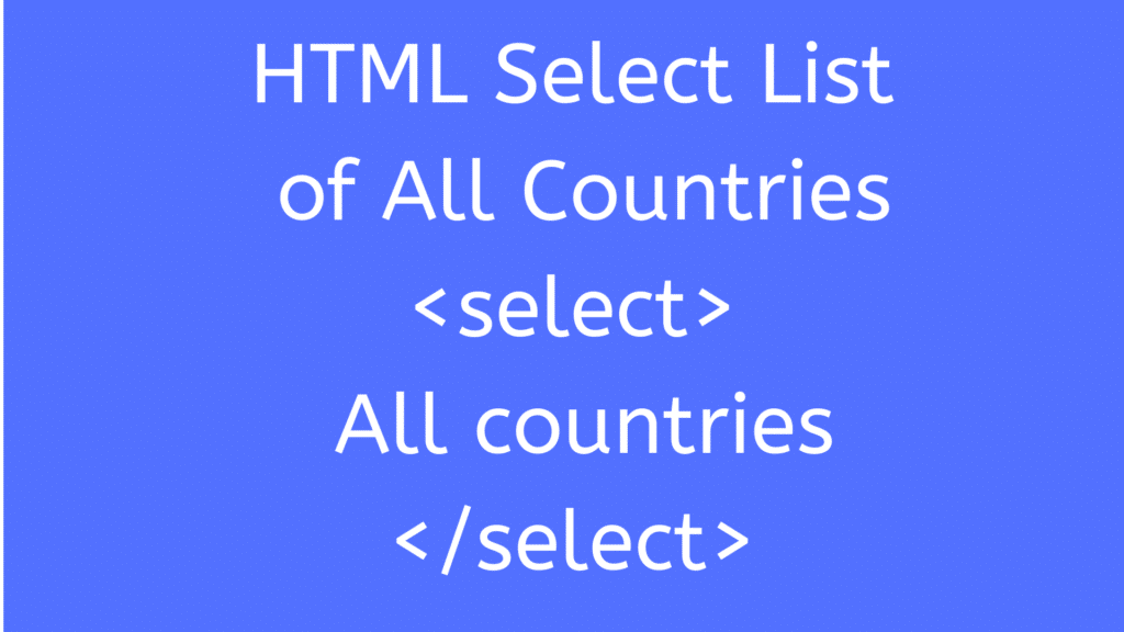 HTML Select List of All Countries _select_ All countries __select_