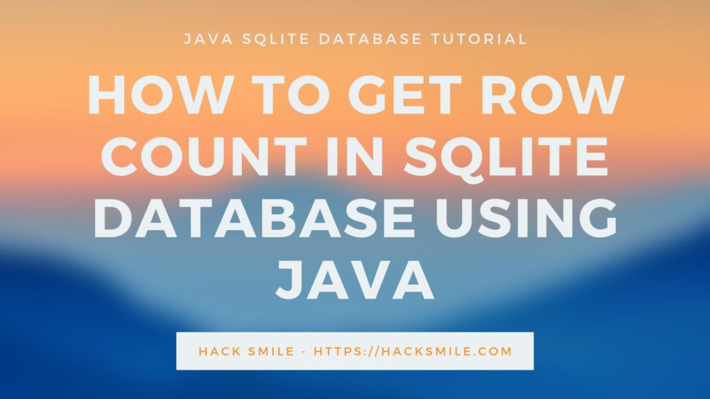 How to get the row counts of SQLite Database table in Java Programming Language