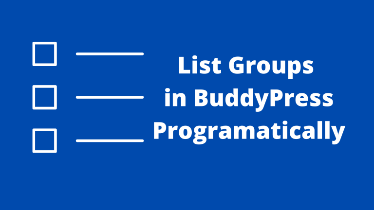 How to List All Groups in BuddyPress Programatically